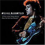 Michael Bloomfield If You Love These Blues, Play 'Em As You Please (Remastered)