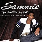 Sammie You Should Be My Girl (Single)