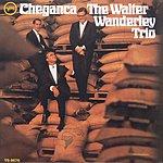 Walter Wanderley Trio Cheganca