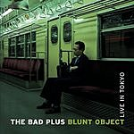 The Bad Plus Blunt Object: Live In Tokyo