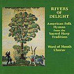 Word Of Mouth Chorus Rivers Of Delight - American Folk Hymns From The Sacred Harp Tradition