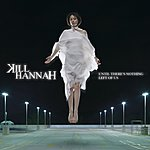 Kill Hannah Until There's Nothing Left Of Us (Bonus Track)