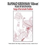 Ramnad Krishnan Vidwan: Music of South India - Songs Of The Carnatic Tradition