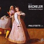 Paul O'Dette Bacheler: The Bacheler's Delight