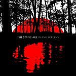 The Static Age Blank Screens