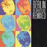 Berlin Greatest Hits Remixed