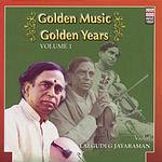 Lalgudi G. Jayaraman Golden Music Golden Years - Lalgudi G. Jayaraman, Vol.1