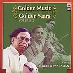Lalgudi G. Jayaraman Golden Music Golden Years - Lalgudi G. Jayaraman - Volume 2