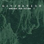Divination Ambient Dub, Vol.1