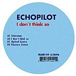 Echopilot I Don't Think So