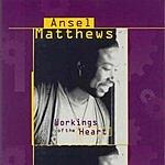 Ansel Matthews Workings Of The Heart