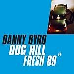 Danny Byrd Dog Hill/Fresh 89