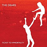 The Dears Ticket To Immortality/Raise The Dead