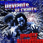Deviants of Reality Love, Sex, And Situation (Parental Advisory)