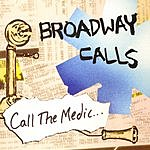 Broadway Calls Call The Medic, We're Beggin' Please