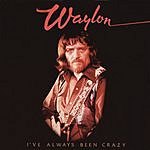Waylon Jennings I've Always Been Crazy