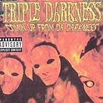 Triple Darkness Comin Up From Da Darkness (Parental Advisory)