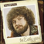 Keith Green The Early Years