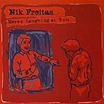 Nik Freitas Heres Laughing At You
