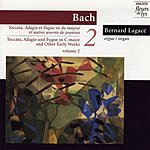 Bernard Lagacé Toccata, Adagio & Fugue in C Major (BWV 564) And Other Early Works, Vol.2
