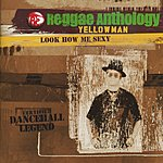 Yellowman Reggae Anthology: Look How Me Sexy