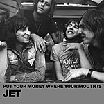 Jet Put Your Money Where Your Mouth Is (Single)