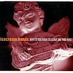 Icecream Hands Why'd You Have To Leave Me This Way? (Maxi-Single)