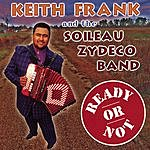 Keith Frank & The Soileau Zydeco Band Ready Or Not