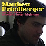 Matthew Friedberger Up The River/Seventh Loop Highway