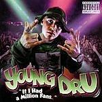 Young D.R.U. If I Had a Million Fans...(Parental Advisory)