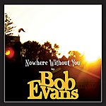 Bob Evans Nowhere Without You (3-Track Maxi-Single)