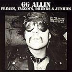 GG Allin Freaks, Faggots, Drunks & Junkies (Parental Advisory)