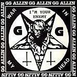 GG Allin War In My Head/I'm Your Enemy (Parental Advisory)