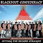Blackfoot Confederacy Setting The Record Straight
