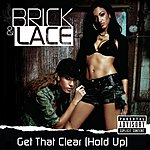 Brick & Lace Get That Clear (Hold Up) (Single) (Parental Advisory)