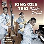 King Cole Trio That's What: Original Recordings 1943-1947