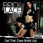 Brick & Lace Get That Clear (Hold Up) (Parental Advisory) (Single)