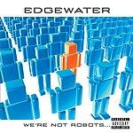 Edgewater We're Not Robots (Parental Advisory)