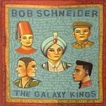 Bob Schneider The Galaxy Kings
