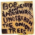 Bob Schneider Underneath The Onion Trees