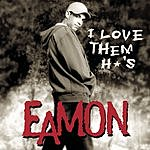 Eamon I Love Them H*'s (Parental Advisory) (Maxi-Single)