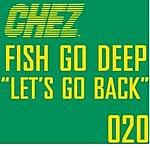 Fish Go Deep Let's Go Back (Remix Single)