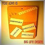 Big Life Desire Your Love Is