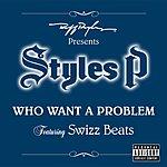 Styles P Who Want A Problem (Parental Advisory) (Single)