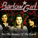 BarlowGirl For The Beauty Of The Earth (Single)