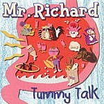 Mr. Richard Tummy Talk
