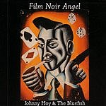 Johnny Hoy & The Bluefish Film Noir Angel