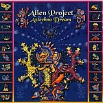 Alien Project Aztechno Dream