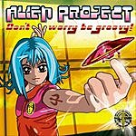 Alien Project Don't Worry, Be Groovy!