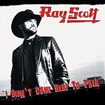 Ray Scott I Didn't Come Here To Talk (Radio Edit)